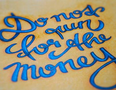 Do not run for the money.