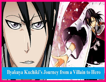 Byakuya Kuchiki's Journey from a Villain to Hero