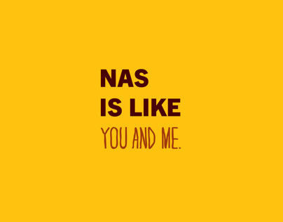 NAS IS LIKE YOU AND ME.