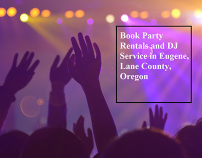 Book Party Rentals and DJ Service in Eugene, Oregon
