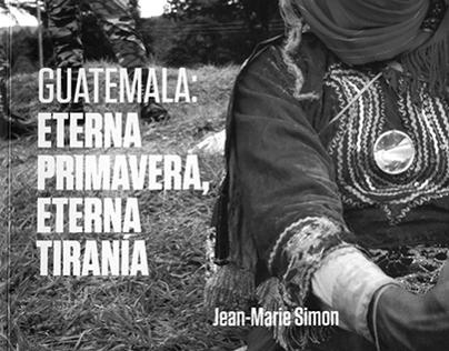 Guatemala: Eterna Primavera, Eterna Tiranía