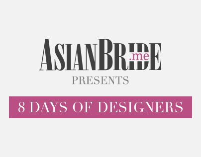 Asian Bride presents.. 8 Days of Designers (Campaign)