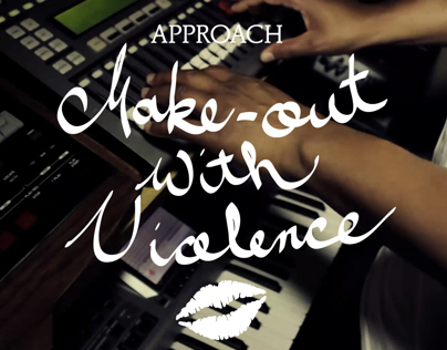 Approach Presents: Make-Out With Violence
