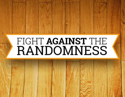 Fight against the randomness