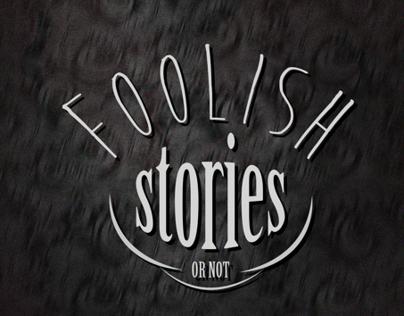 Foolish Stories