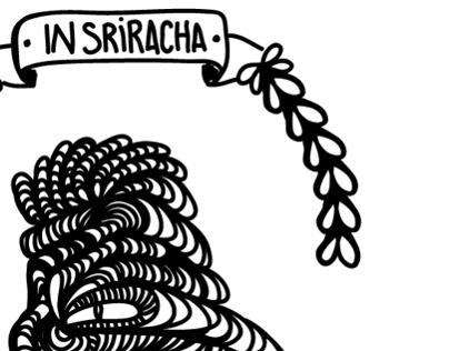 IN SRIRACHA WE TRUST