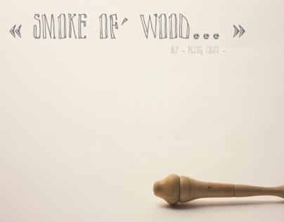 - Smoke of wood -