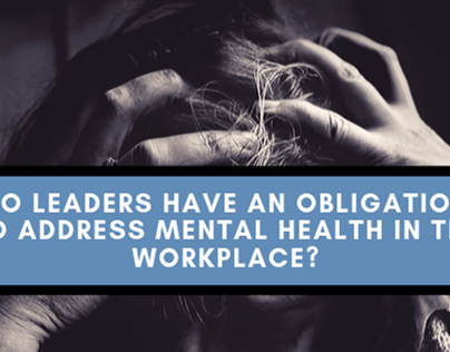 Do Leaders Have an Obligation to Address Mental Health?