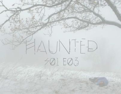 HAUNTED S01EP03
