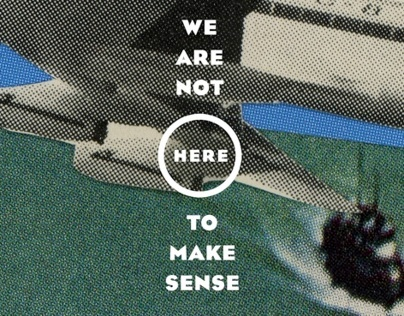 We Are Not Here To Make Sense - AIGA Design Camp