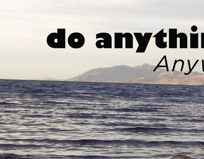 do anything,anywhere
