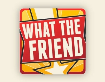 What the Friend!
