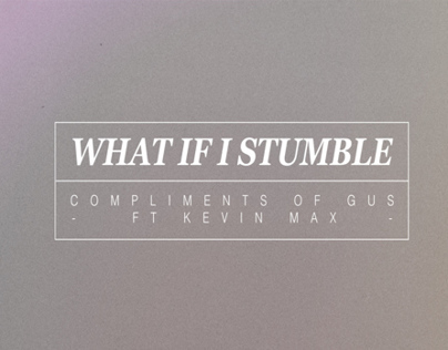What if I Stumble - Compliments of Gus