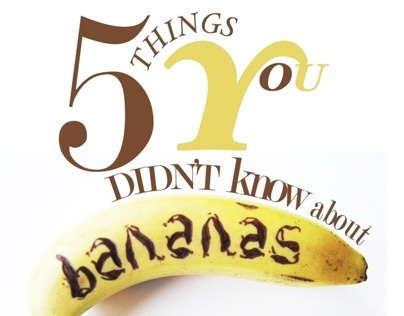 Layout - 5 Things You Didn't Know About Bananas...