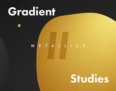 Gradient Studies II: Metallics