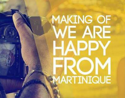 We Are Happy From Martinique - Making Of