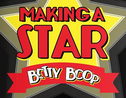 Making A Star: A Betty Boop Exhibit.