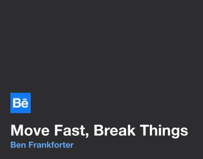Move Fast, Break Things (Behance Portfolio Review)
