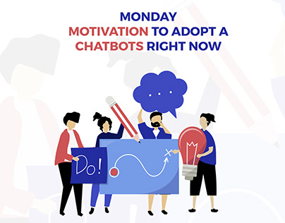 Monday Motivation to Adopt a Chatbots Right Now - Kevit