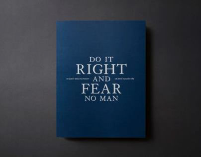 DO IT RIGHT AND FEAR NO MAN