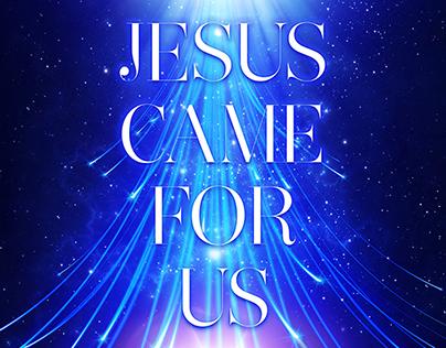 Jesus Came For Us - Christmas Poster 2013