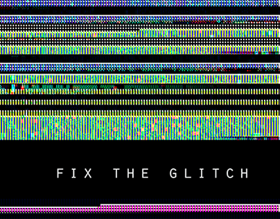 FIX THE GLITCH