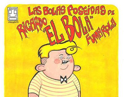 """Las Bolas Poseidas de Ricardo """"El Bola"""" Fumarola (+ 18)"""