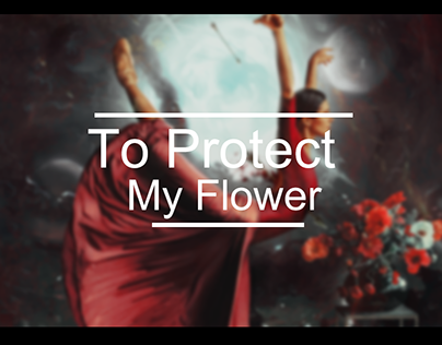 To Protect My Flower