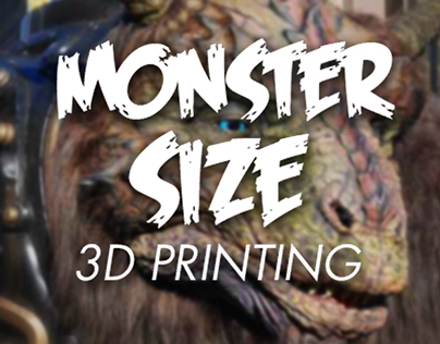 MONSTER Size 3D Printing