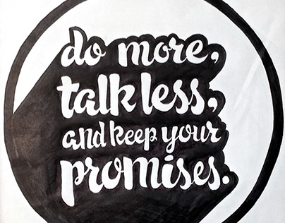 do more, talk less, and keep your promises.