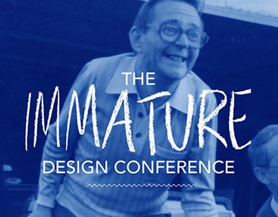 The Immature design conference