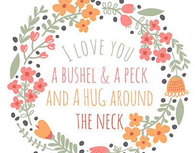 I love you a bushel & a peck!