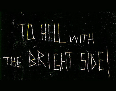 Short Animation: TO HELL WITH THE BRIGHT SIDE!