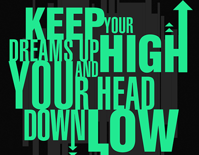 KEEP your DREAMS UP HIGH and your HEAD DOWN LOW