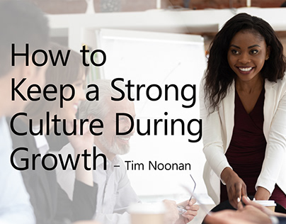 How to Keep a Strong Culture During Growth