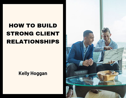 How to Build Strong Client Relationships   Kelly Hoggan