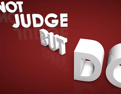 DO NOT JUDGE BUT DO
