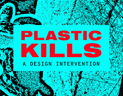 Plastic Kills: A Design Intervention
