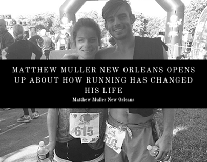 Matthew Muller New Orleans Opens Up About How Running