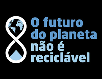 EGF / Campanha O futuro do planeta não é reciclável