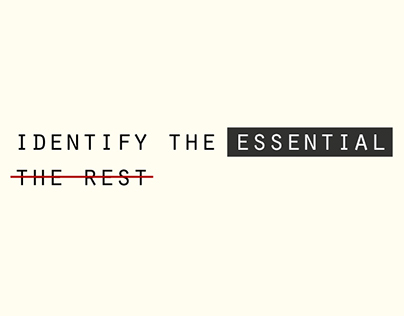 Identify the essential, eliminate the rest