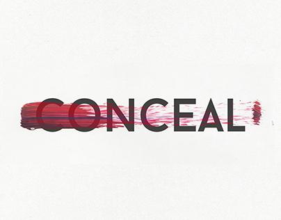 Conceal / Poorly covered lies.