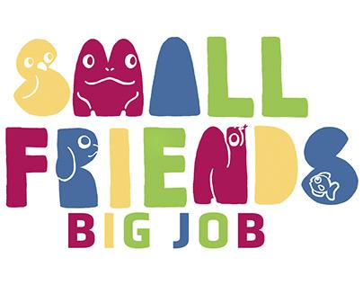 Small Friends Big Job