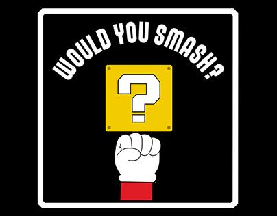 Would You Smash?