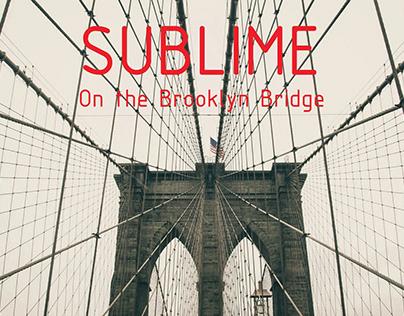 SUBLIME – On the Brooklyn Bridge