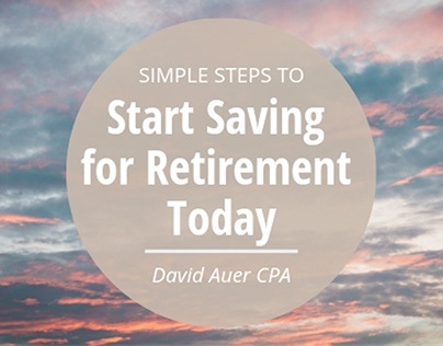 David Auer CPA | Start Saving for Retirement Today