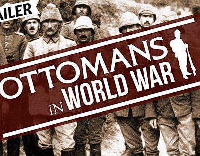 Ottomans in World War 1 Youtube Series Trailer