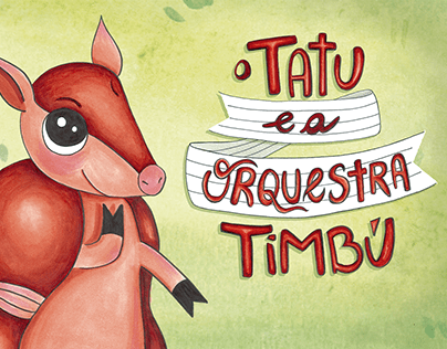 Livro Infantil Ilustrado - O Tatu e a Orquestra Timbú