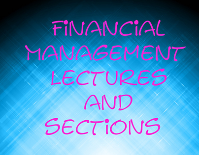 Financial Management Lectures & Sections