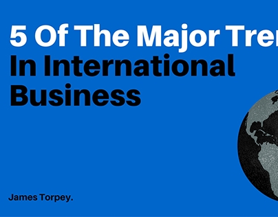 5 Of The Major Trends In International Business